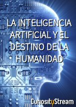 La Inteligencia Artificial y el Destino de la Humanidad
