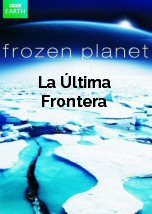 Frozen Planet: La Ultima Frontera