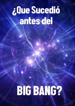 Que Sucedio Antes del Big Bang