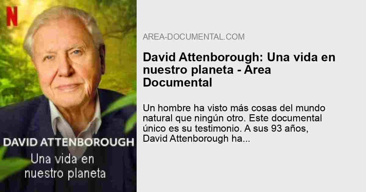 David Attenborough Una Vida En Nuestro Planeta Area Documental